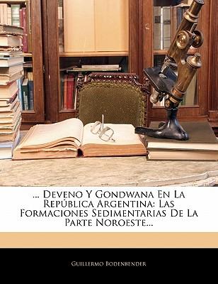 ... Deveno y Gondwana En La Rep Blica Argentina: Las Formaciones Sedimentarias de La Parte Noroeste... by Bodenbender, Guillermo [Paperback]