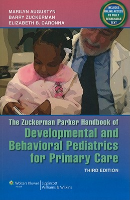 Developmental and Behavioral Pediatrics for Primary Care By Augustyn, Marilyn, M.D. (EDT)/ Zuckerman, Barry (EDT)/ Caronna, Elizabeth B., M.D. (EDT)